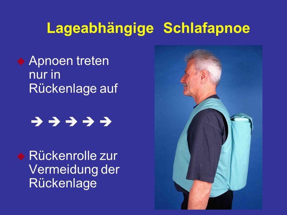 Lageabhängige Schlafapnoe u Apnoen treten nur in Rückenlage auf u Rückenrolle zur Vermeidung der Rückenlage