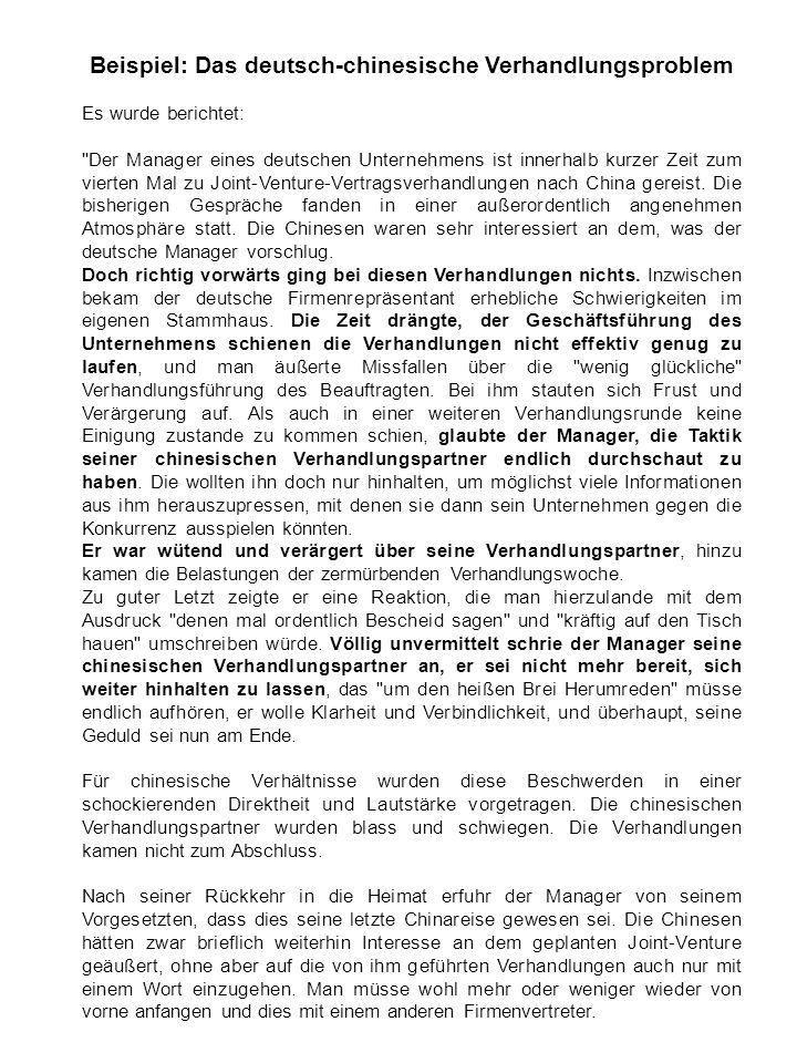Beispiel: Das deutsch-chinesische Verhandlungsproblem Es wurde berichtet: Der Manager eines deutschen Unternehmens ist innerhalb kurzer Zeit zum vierten Mal zu Joint-Venture-Vertragsverhandlungen nach China gereist.