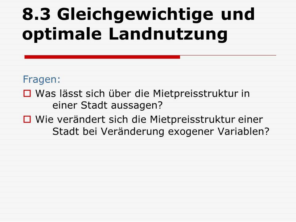 8.3 Gleichgewichtige und optimale Landnutzung Fragen: Was lässt sich über die Mietpreisstruktur in einer Stadt aussagen.