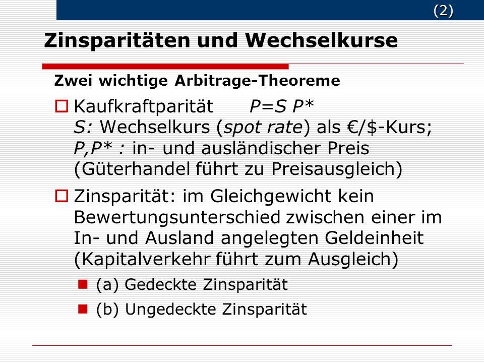 (2) (2) Zinsparitäten und Wechselkurse Zwei wichtige Arbitrage-Theoreme o Kaufkraftparität P=S P* S: Wechselkurs (spot rate) als /$-Kurs; P,P* : in- u