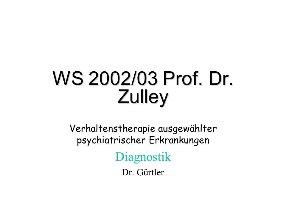 WS 2002/03 Prof. Dr. Zulley Verhaltenstherapie ausgewählter psychiatrischer Erkrankungen Diagnostik Dr. Gürtler