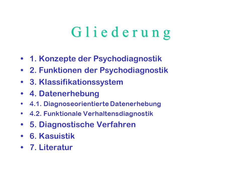 G l i e d e r u n g 1. Konzepte der Psychodiagnostik 2. Funktionen der Psychodiagnostik 3. Klassifikationssystem 4. Datenerhebung 4.1. Diagnoseorienti