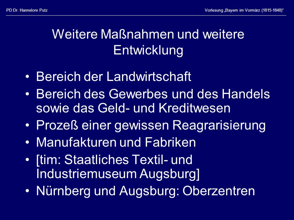 PD Dr. Hannelore PutzVorlesung Bayern im Vormärz (1815-1848) Weitere Maßnahmen und weitere Entwicklung Bereich der Landwirtschaft Bereich des Gewerbes