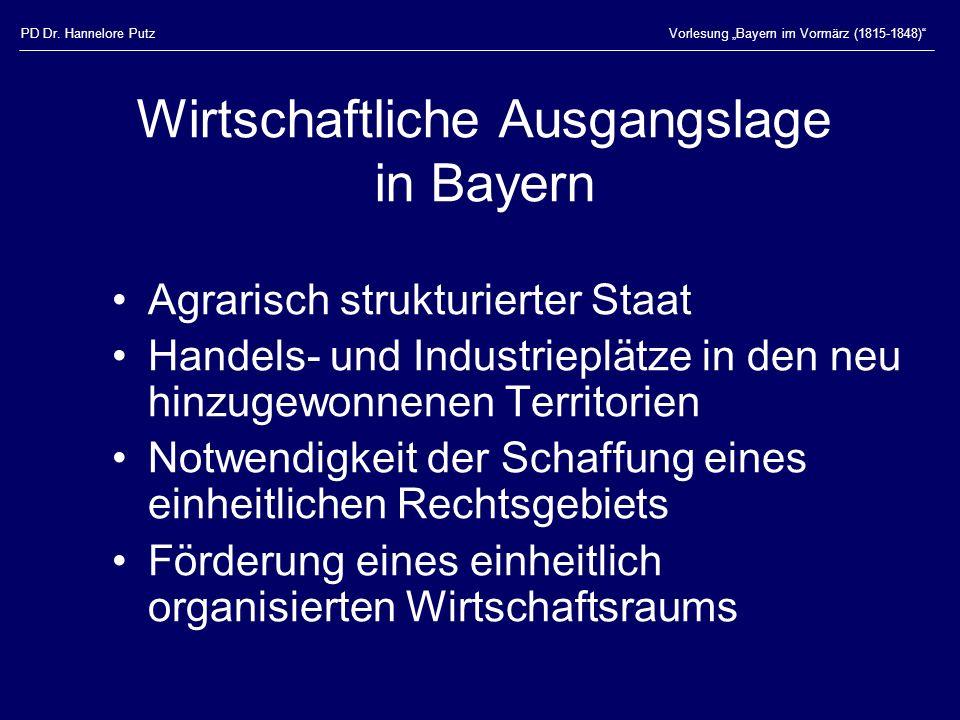 PD Dr. Hannelore PutzVorlesung Bayern im Vormärz (1815-1848) Wirtschaftliche Ausgangslage in Bayern Agrarisch strukturierter Staat Handels- und Indust