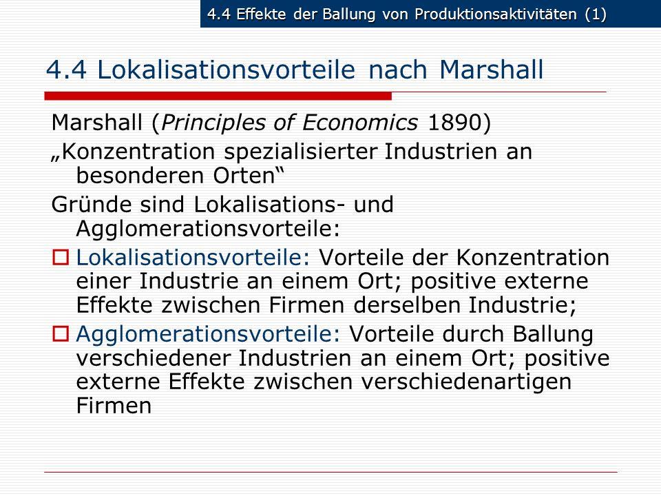 4.4 Effekte der Ballung von Produktionsaktivitäten (1) 4.4 Lokalisationsvorteile nach Marshall Marshall (Principles of Economics 1890) Konzentration s