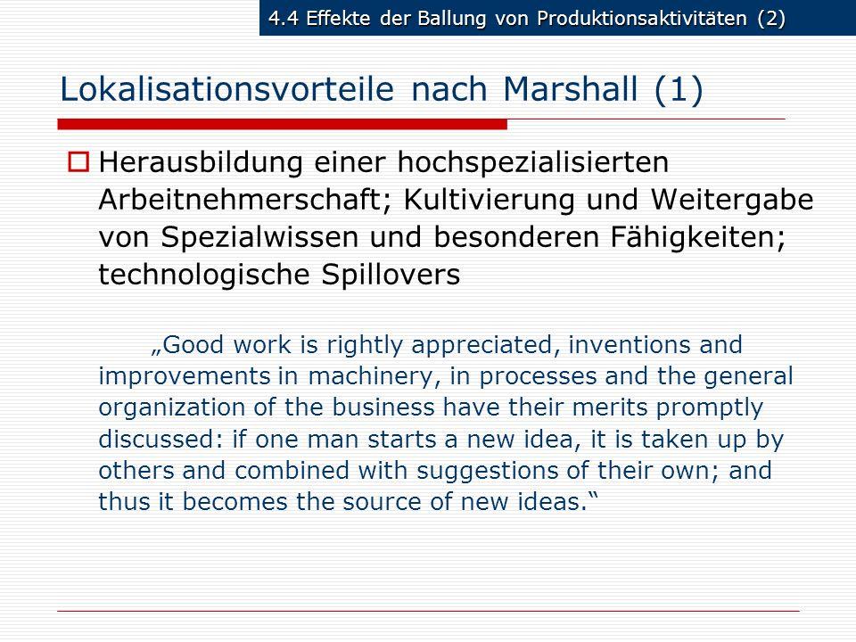 4.4 Effekte der Ballung von Produktionsaktivitäten (2) Lokalisationsvorteile nach Marshall (1) Herausbildung einer hochspezialisierten Arbeitnehmersch