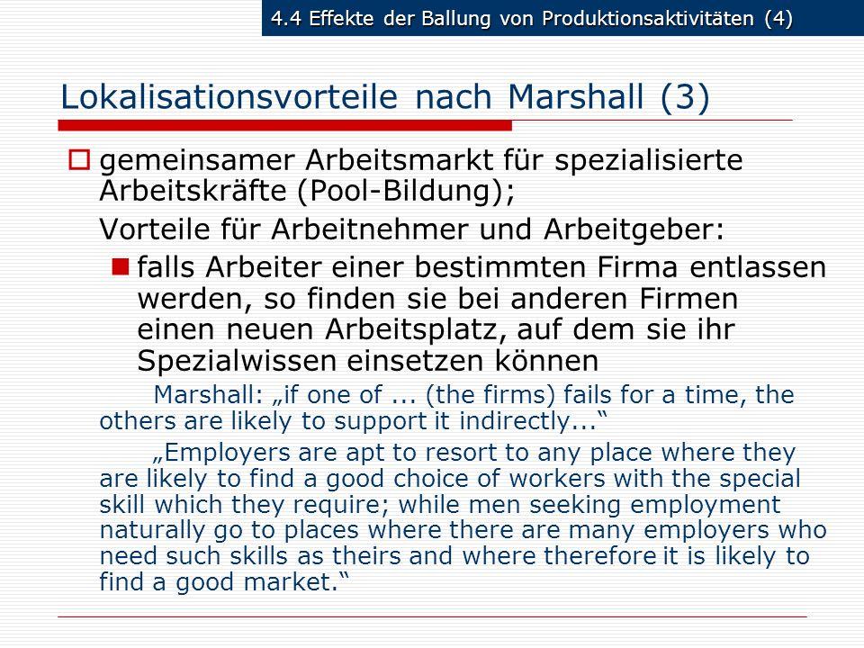 4.4 Effekte der Ballung von Produktionsaktivitäten (4) Lokalisationsvorteile nach Marshall (3) gemeinsamer Arbeitsmarkt für spezialisierte Arbeitskräf