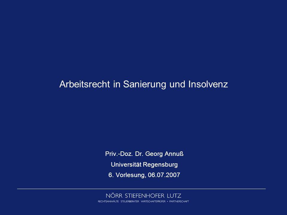 Arbeitsrecht in Sanierung und Insolvenz Priv.-Doz. Dr. Georg Annuß Universität Regensburg 6. Vorlesung, 06.07.2007