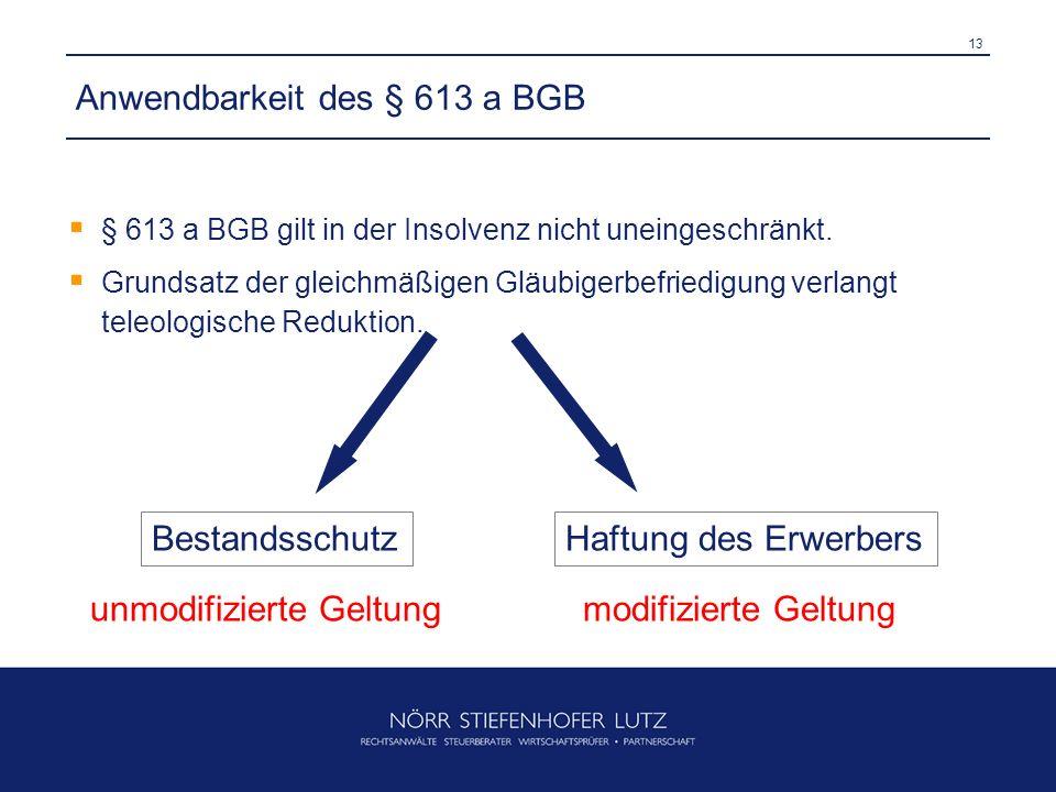 13 Anwendbarkeit des § 613 a BGB § 613 a BGB gilt in der Insolvenz nicht uneingeschränkt. Grundsatz der gleichmäßigen Gläubigerbefriedigung verlangt t