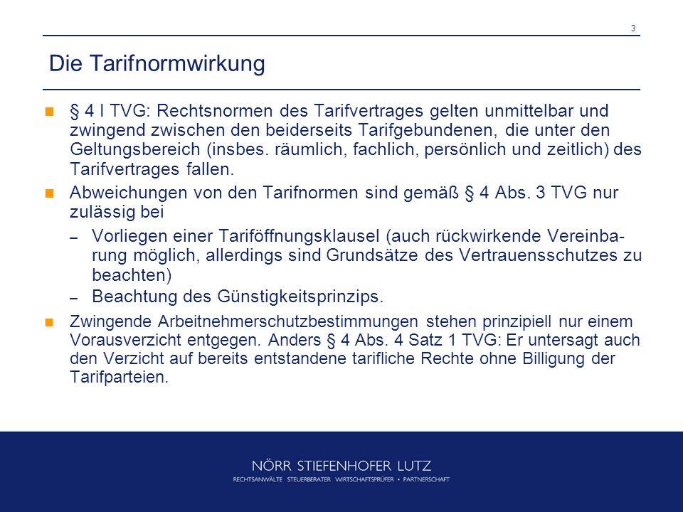 3 Die Tarifnormwirkung § 4 I TVG: Rechtsnormen des Tarifvertrages gelten unmittelbar und zwingend zwischen den beiderseits Tarifgebundenen, die unter den Geltungsbereich (insbes.