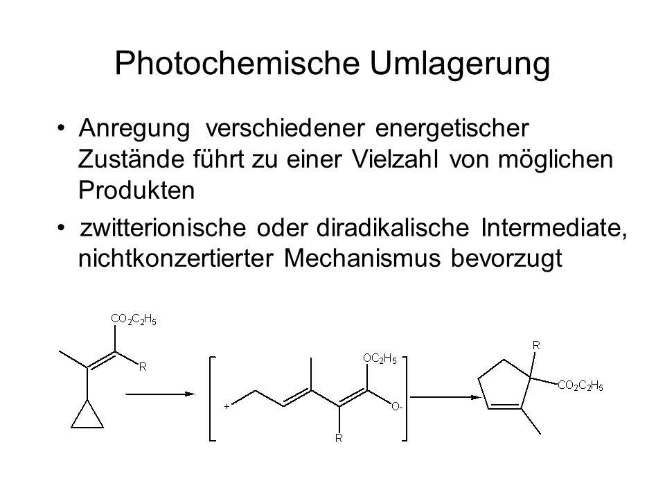 Photochemische Umlagerung Anregung verschiedener energetischer Zustände führt zu einer Vielzahl von möglichen Produkten zwitterionische oder diradikalische Intermediate, nichtkonzertierter Mechanismus bevorzugt