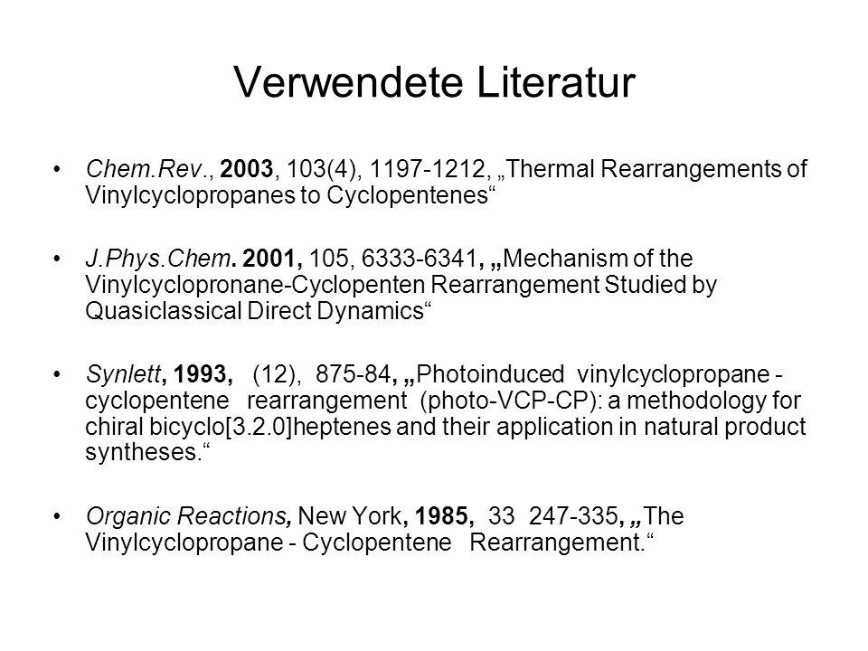 Verwendete Literatur Chem.Rev., 2003, 103(4), 1197-1212, Thermal Rearrangements of Vinylcyclopropanes to Cyclopentenes J.Phys.Chem.