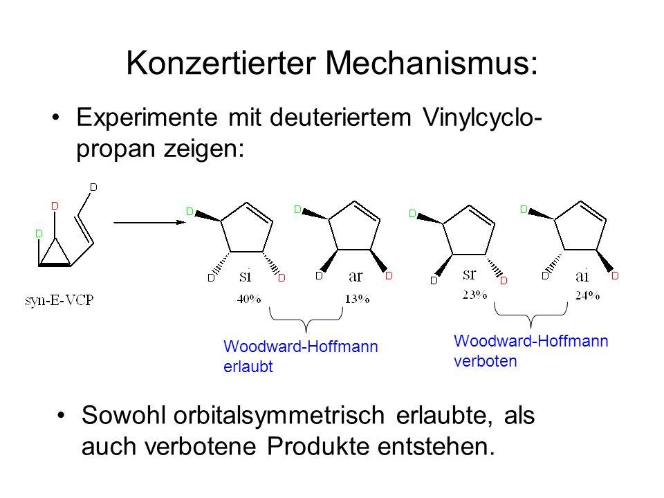 Konzertierter Mechanismus: Experimente mit deuteriertem Vinylcyclo- propan zeigen: Sowohl orbitalsymmetrisch erlaubte, als auch verbotene Produkte entstehen.