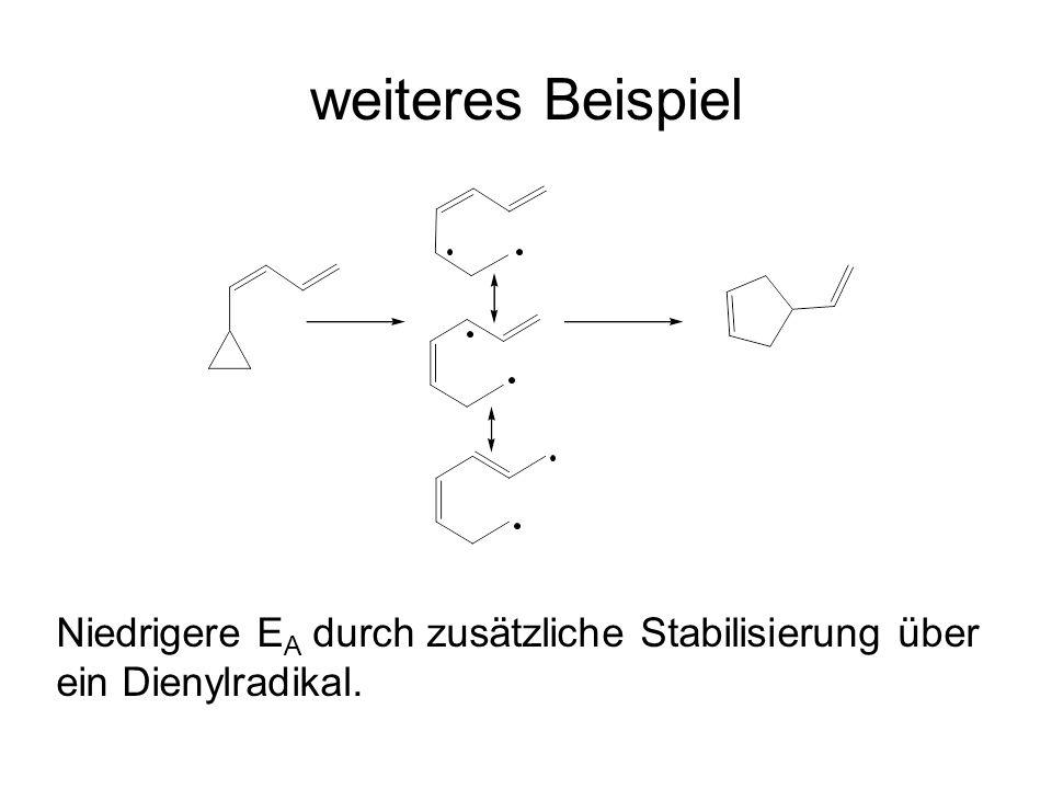 weiteres Beispiel Niedrigere E A durch zusätzliche Stabilisierung über ein Dienylradikal.