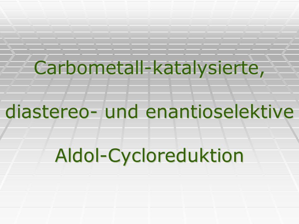 Carbometall-katalysierte, diastereo- und enantioselektive Aldol-Cycloreduktion
