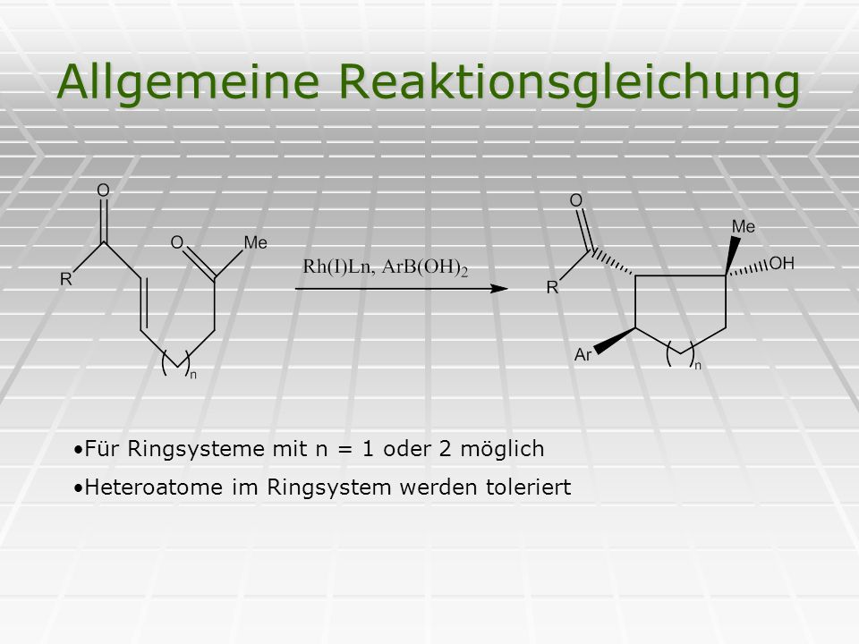 Allgemeine Reaktionsgleichung Für Ringsysteme mit n = 1 oder 2 möglich Heteroatome im Ringsystem werden toleriert