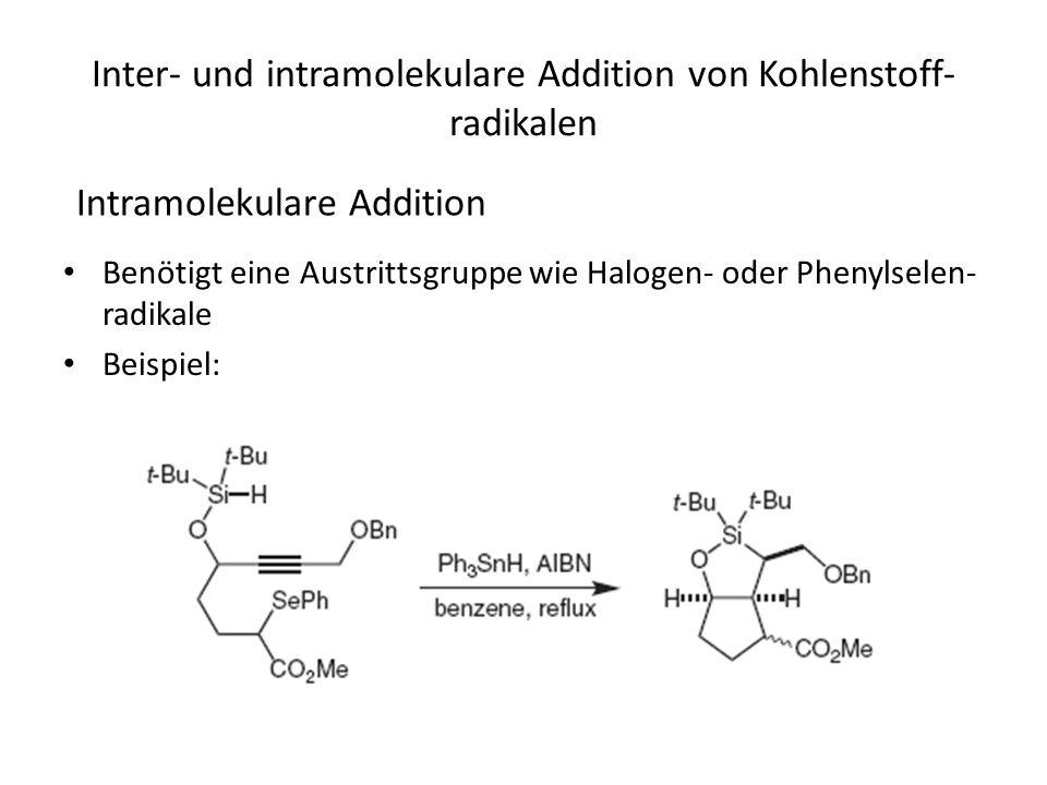 Inter- und intramolekulare Addition von Kohlenstoff- radikalen Benötigt eine Austrittsgruppe wie Halogen- oder Phenylselen- radikale Beispiel: Intramolekulare Addition