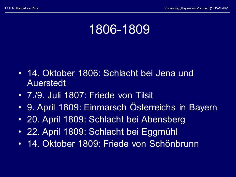 PD Dr. Hannelore PutzVorlesung Bayern im Vormärz (1815-1848) 1806-1809 14. Oktober 1806: Schlacht bei Jena und Auerstedt 7./9. Juli 1807: Friede von T