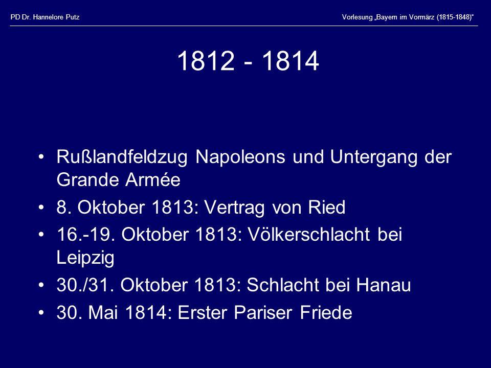 PD Dr. Hannelore PutzVorlesung Bayern im Vormärz (1815-1848) 1812 - 1814 Rußlandfeldzug Napoleons und Untergang der Grande Armée 8. Oktober 1813: Vert