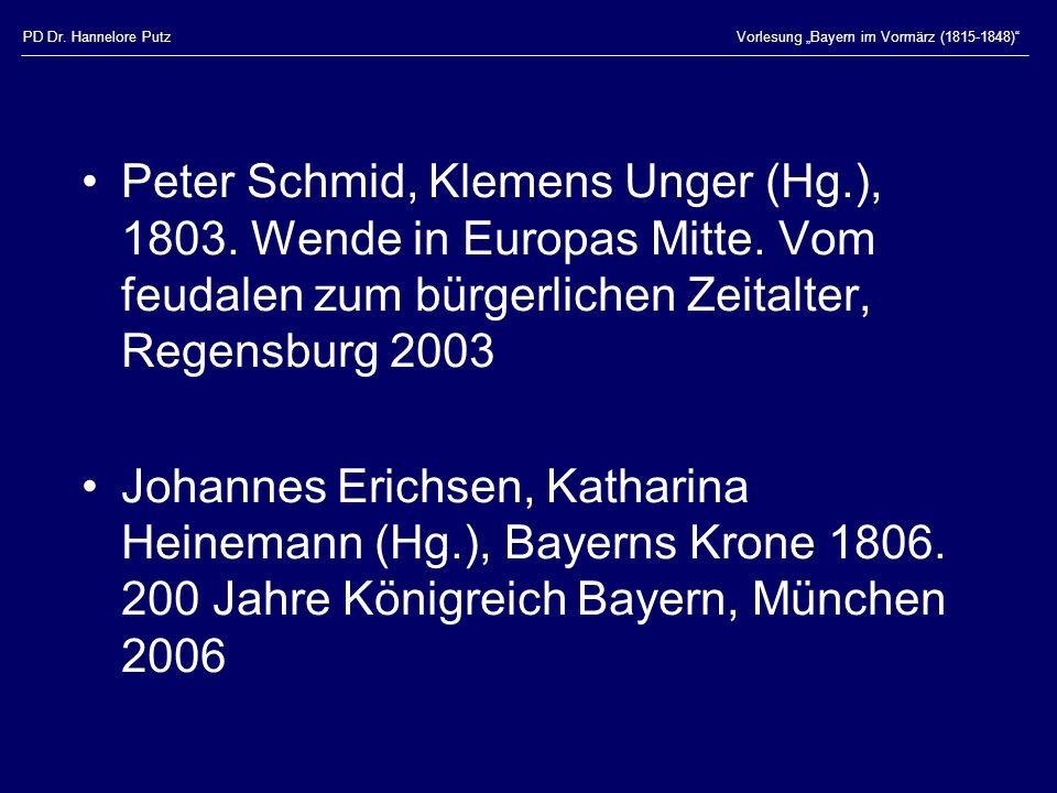 PD Dr. Hannelore PutzVorlesung Bayern im Vormärz (1815-1848) Peter Schmid, Klemens Unger (Hg.), 1803. Wende in Europas Mitte. Vom feudalen zum bürgerl