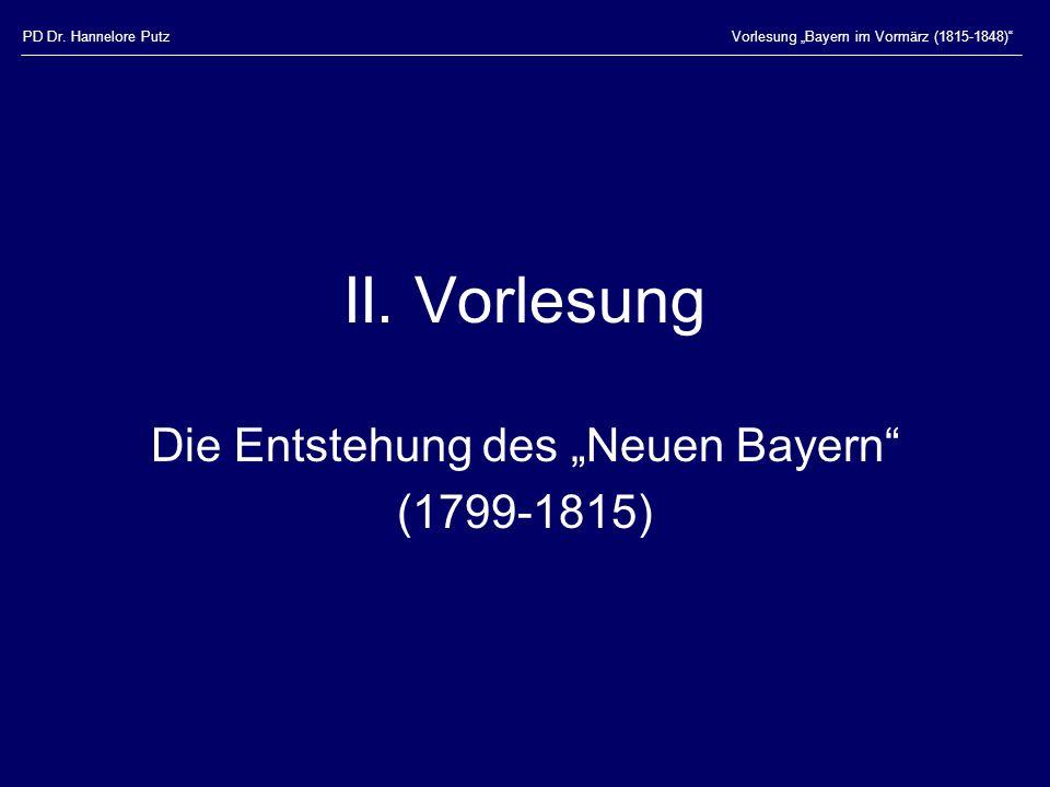 PD Dr. Hannelore PutzVorlesung Bayern im Vormärz (1815-1848) II. Vorlesung Die Entstehung des Neuen Bayern (1799-1815)