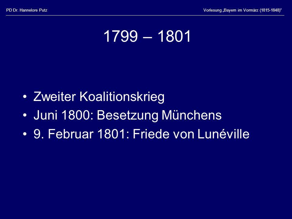 PD Dr. Hannelore PutzVorlesung Bayern im Vormärz (1815-1848) 1799 – 1801 Zweiter Koalitionskrieg Juni 1800: Besetzung Münchens 9. Februar 1801: Friede