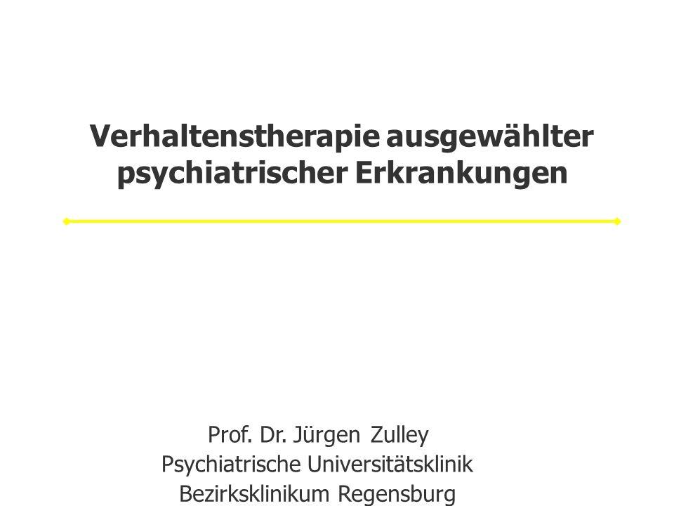 Verhaltenstherapie ausgewählter psychiatrischer Erkrankungen Prof. Dr. Jürgen Zulley Psychiatrische Universitätsklinik Bezirksklinikum Regensburg