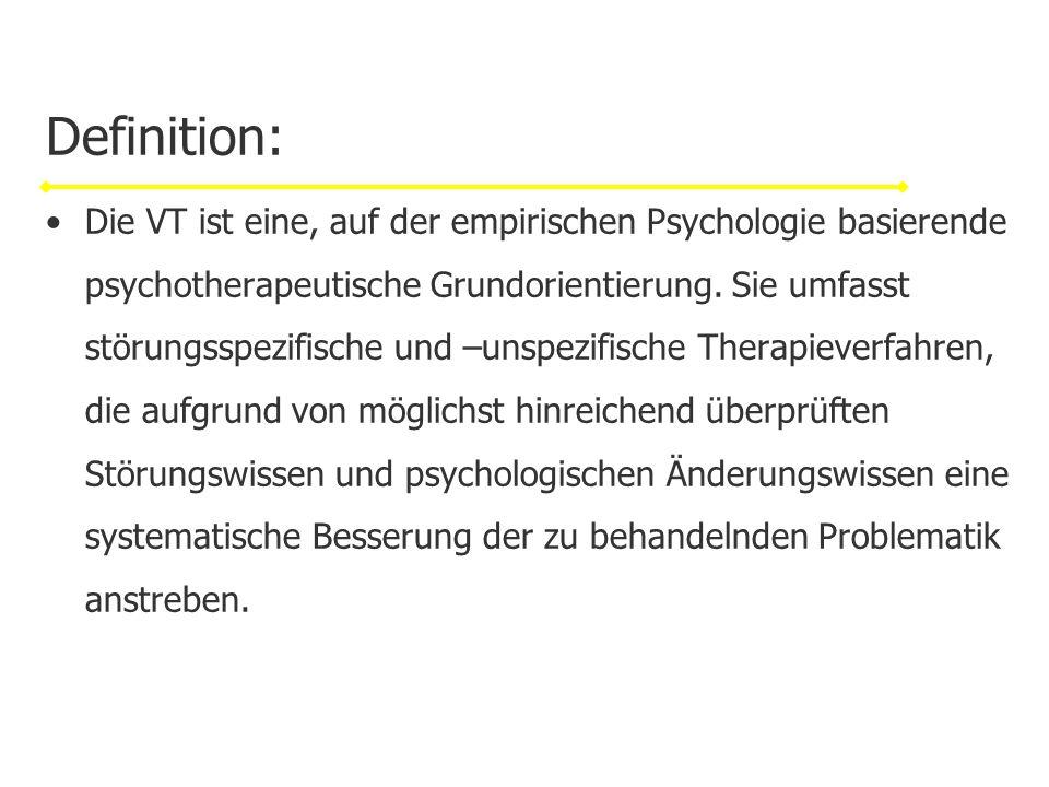 Definition: Die VT ist eine, auf der empirischen Psychologie basierende psychotherapeutische Grundorientierung. Sie umfasst störungsspezifische und –u