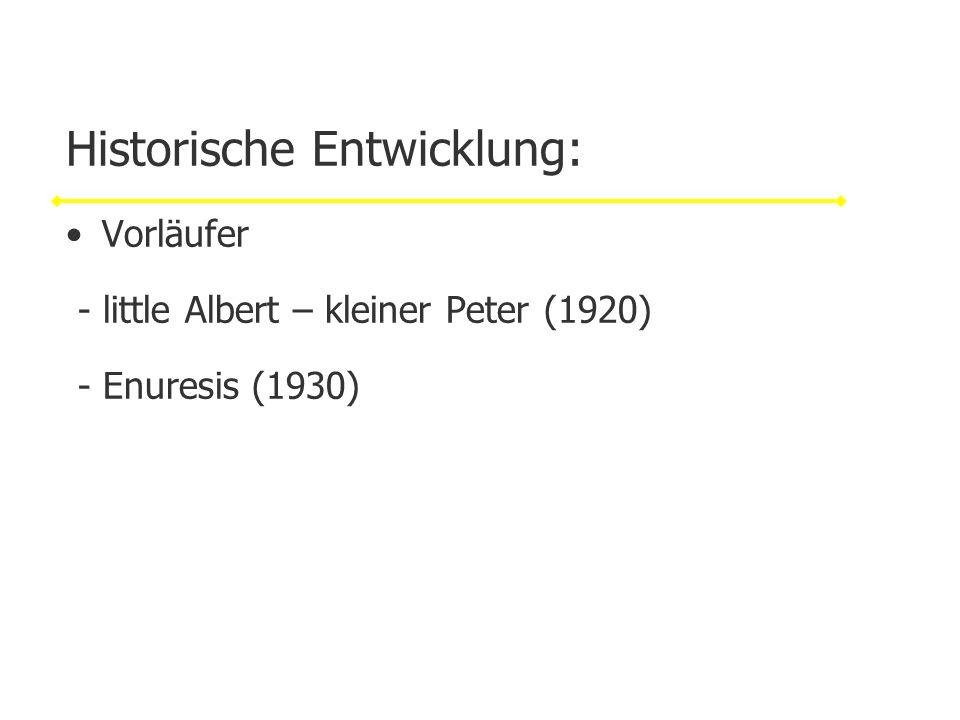 Historische Entwicklung: Vorläufer - little Albert – kleiner Peter (1920) - Enuresis (1930)