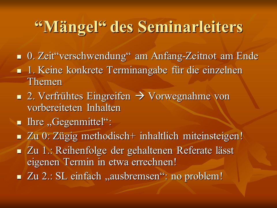 Mängel des Seminarleiters 0.Zeitverschwendung am Anfang-Zeitnot am Ende 0.