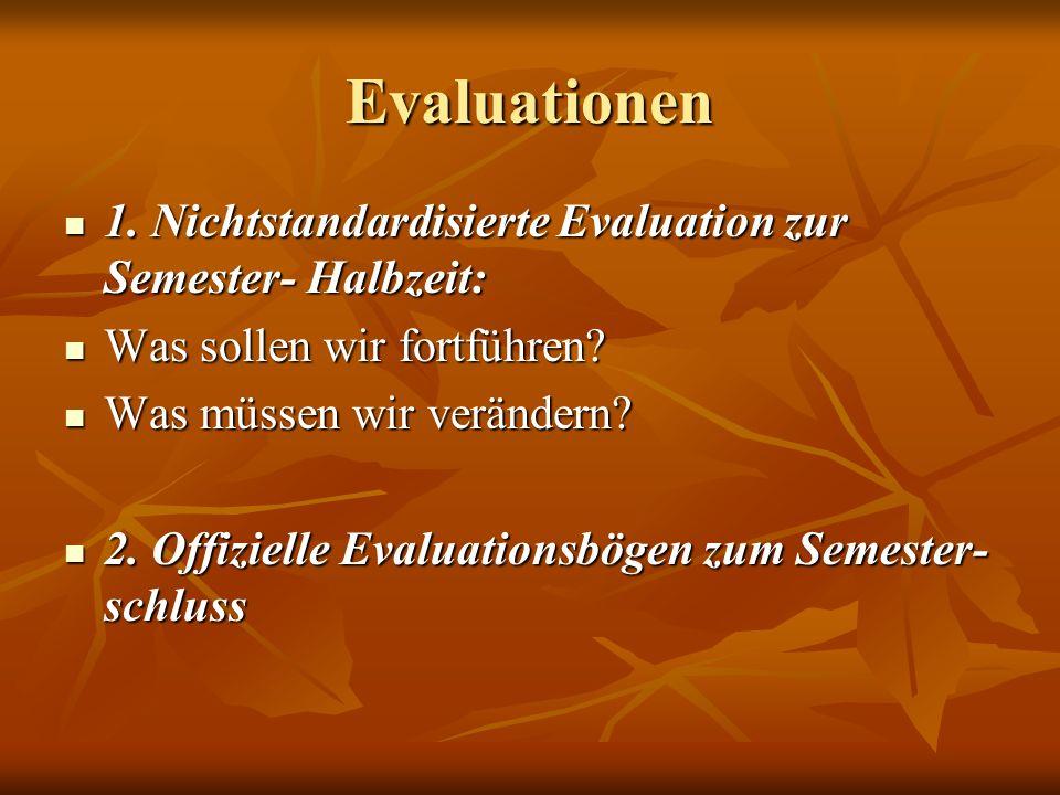 Evaluationen 1. Nichtstandardisierte Evaluation zur Semester- Halbzeit: 1. Nichtstandardisierte Evaluation zur Semester- Halbzeit: Was sollen wir fort