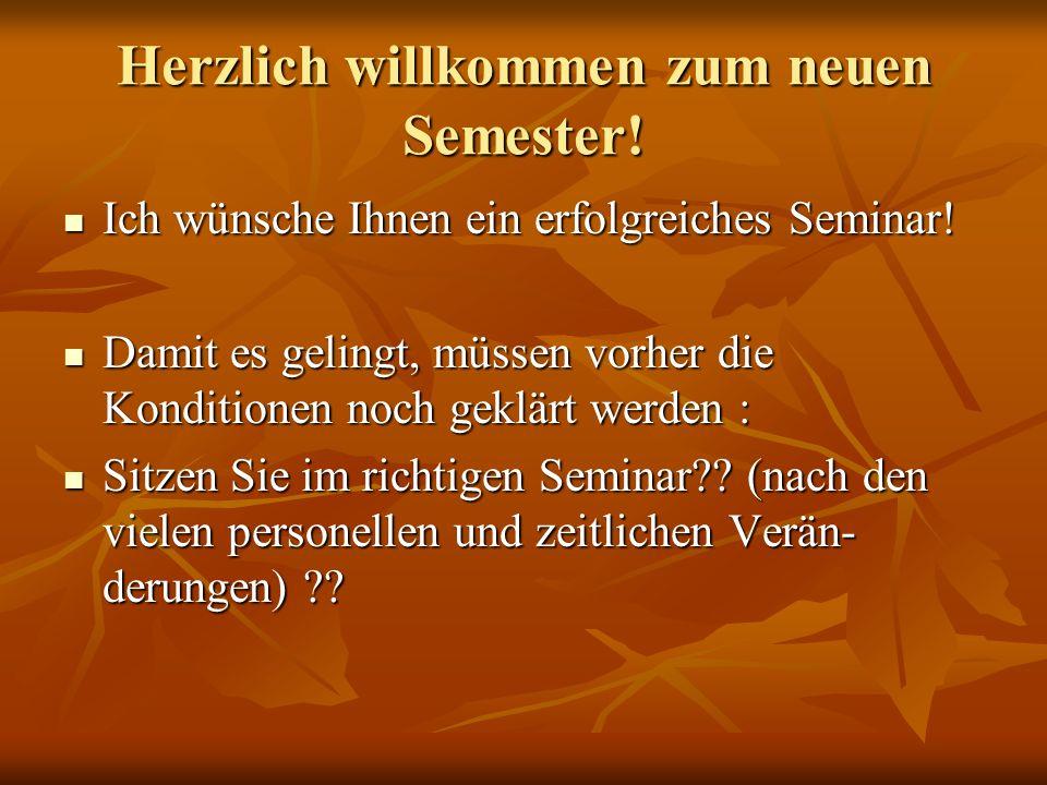 Herzlich willkommen zum neuen Semester.Ich wünsche Ihnen ein erfolgreiches Seminar.