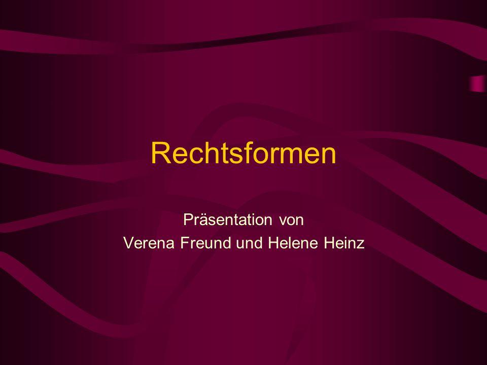 Rechtsformen Präsentation von Verena Freund und Helene Heinz