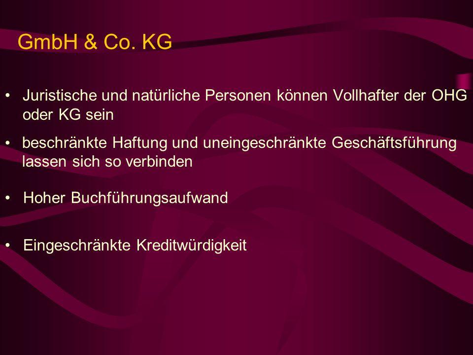 GmbH & Co. KG Juristische und natürliche Personen können Vollhafter der OHG oder KG sein beschränkte Haftung und uneingeschränkte Geschäftsführung las
