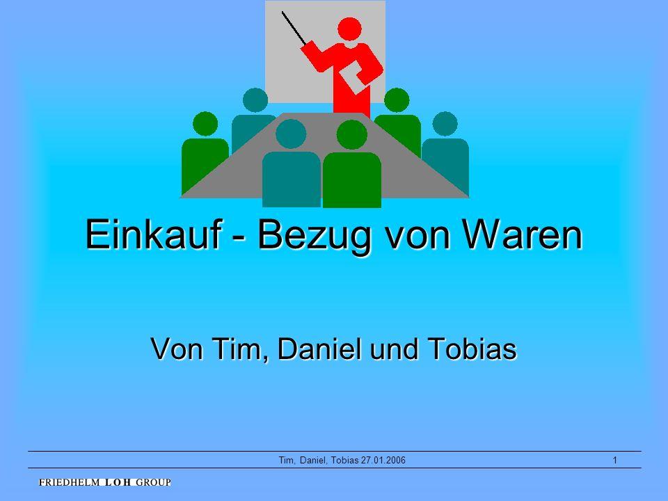 1Tim, Daniel, Tobias 27.01.2006 Einkauf - Bezug von Waren Von Tim, Daniel und Tobias