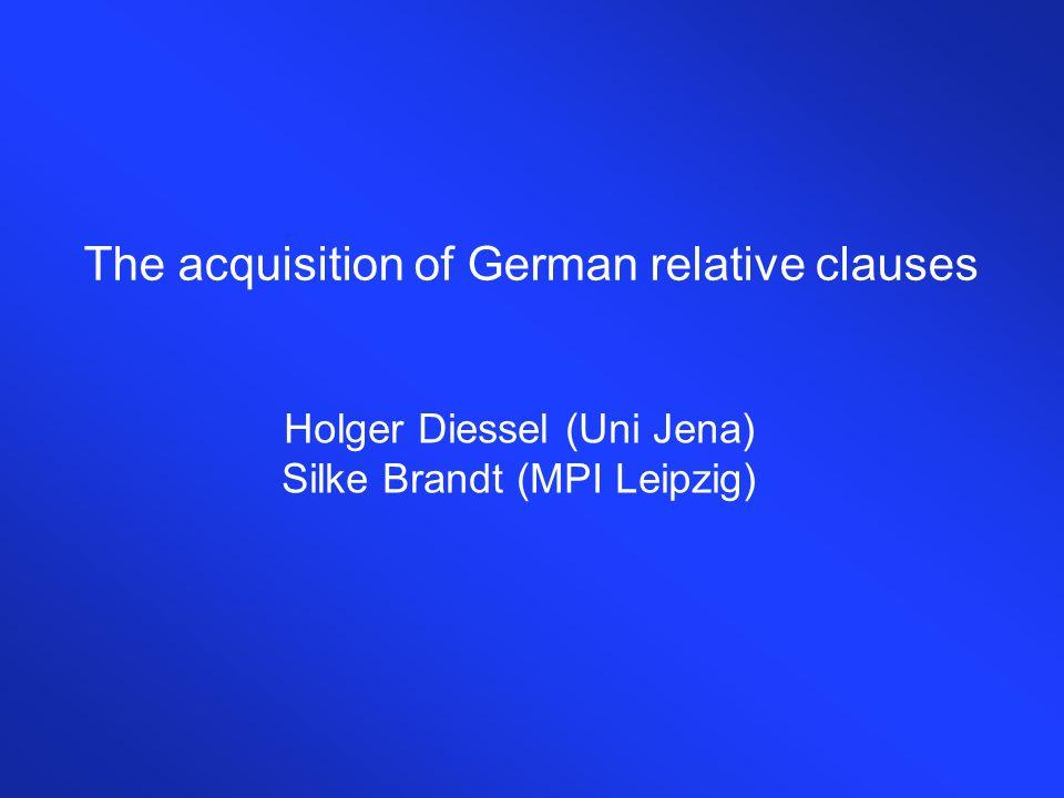 The acquisition of German relative clauses Holger Diessel (Uni Jena) Silke Brandt (MPI Leipzig)