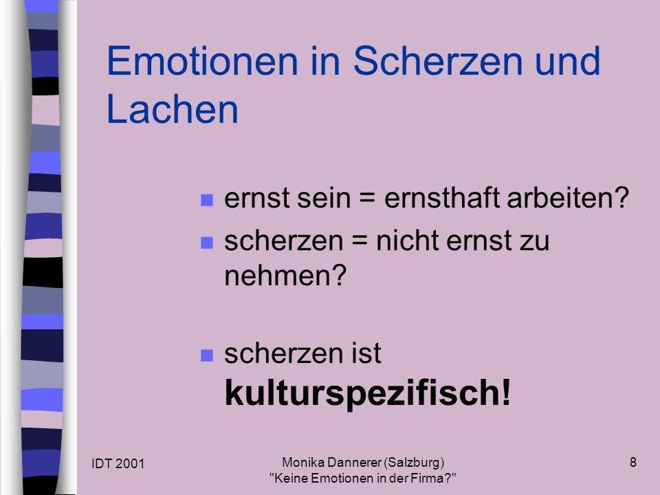 IDT 2001 Monika Dannerer (Salzburg) Keine Emotionen in der Firma 8 Emotionen in Scherzen und Lachen n ernst sein = ernsthaft arbeiten.