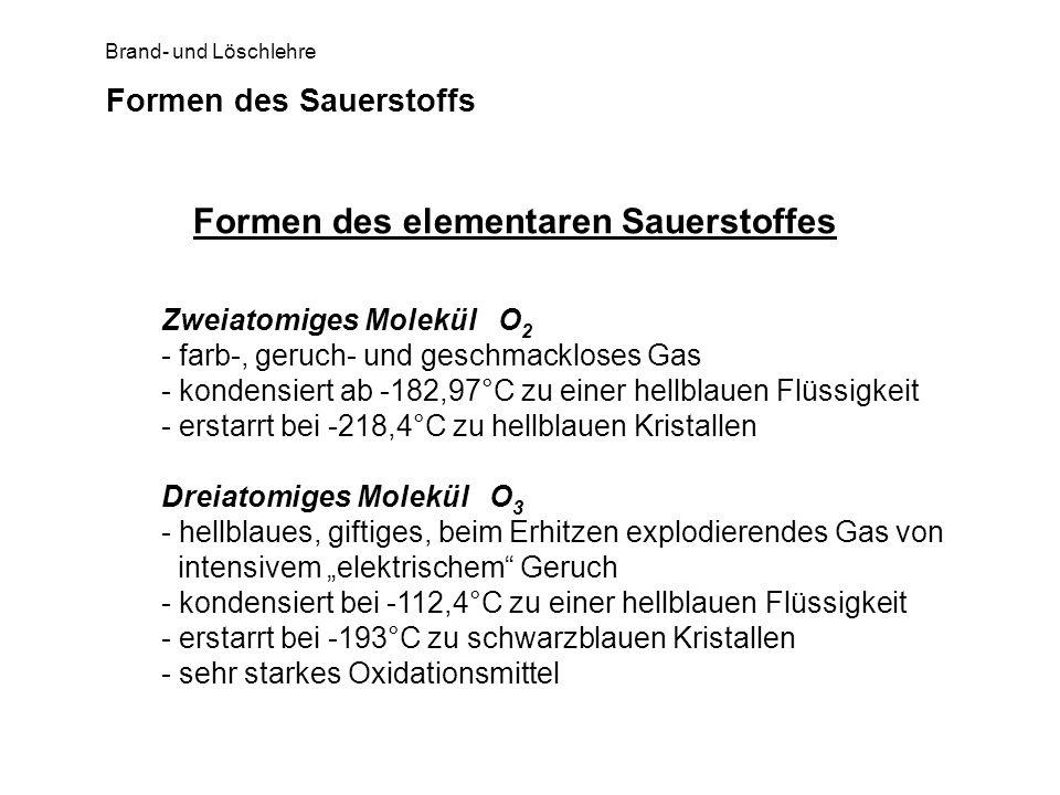 Brand- und Löschlehre Formen des Sauerstoffs Formen des elementaren Sauerstoffes Zweiatomiges Molekül O 2 - farb-, geruch- und geschmackloses Gas - ko