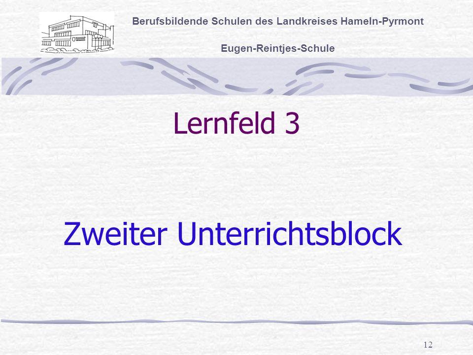 12 Lernfeld 3 Berufsbildende Schulen des Landkreises Hameln-Pyrmont Eugen-Reintjes-Schule Zweiter Unterrichtsblock