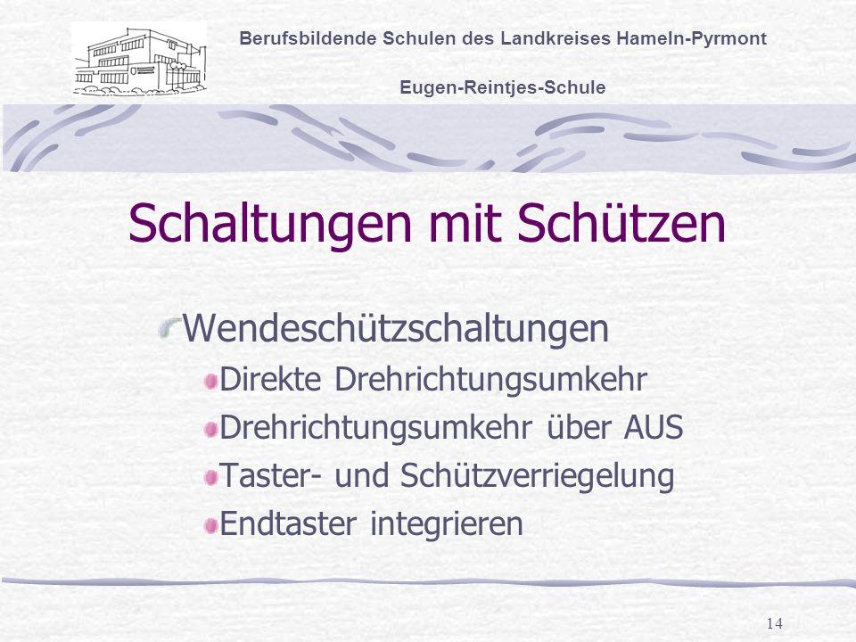 14 Schaltungen mit Schützen Berufsbildende Schulen des Landkreises Hameln-Pyrmont Eugen-Reintjes-Schule Wendeschützschaltungen Direkte Drehrichtungsumkehr Drehrichtungsumkehr über AUS Taster- und Schützverriegelung Endtaster integrieren