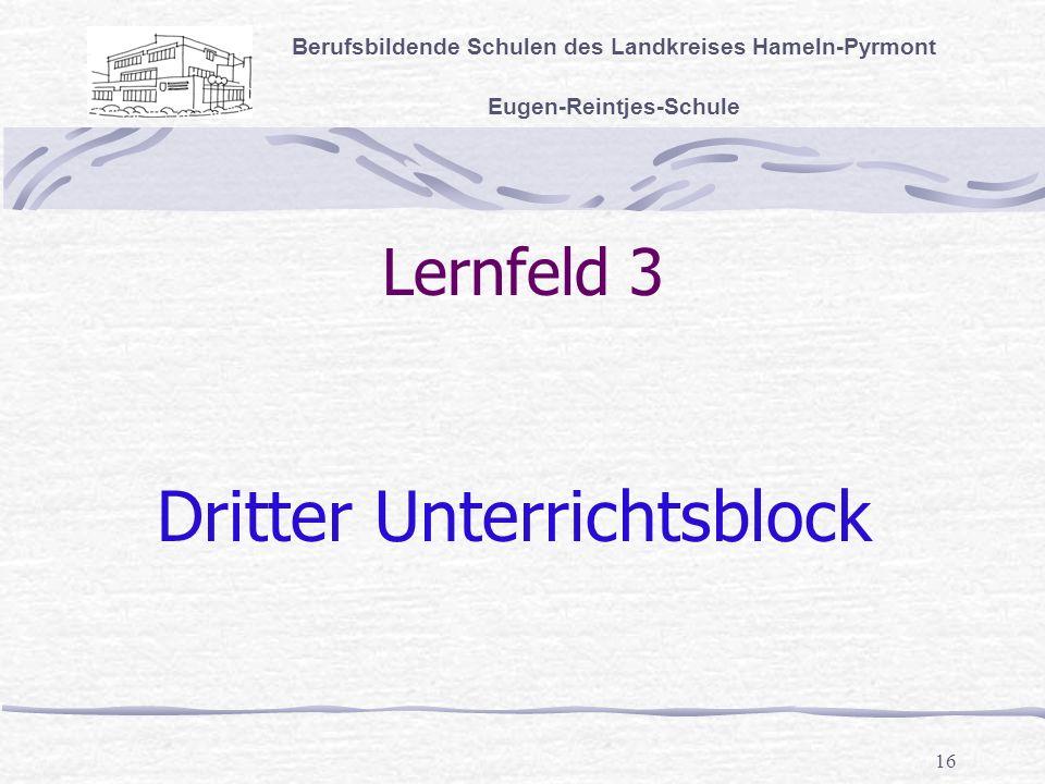 16 Lernfeld 3 Berufsbildende Schulen des Landkreises Hameln-Pyrmont Eugen-Reintjes-Schule Dritter Unterrichtsblock