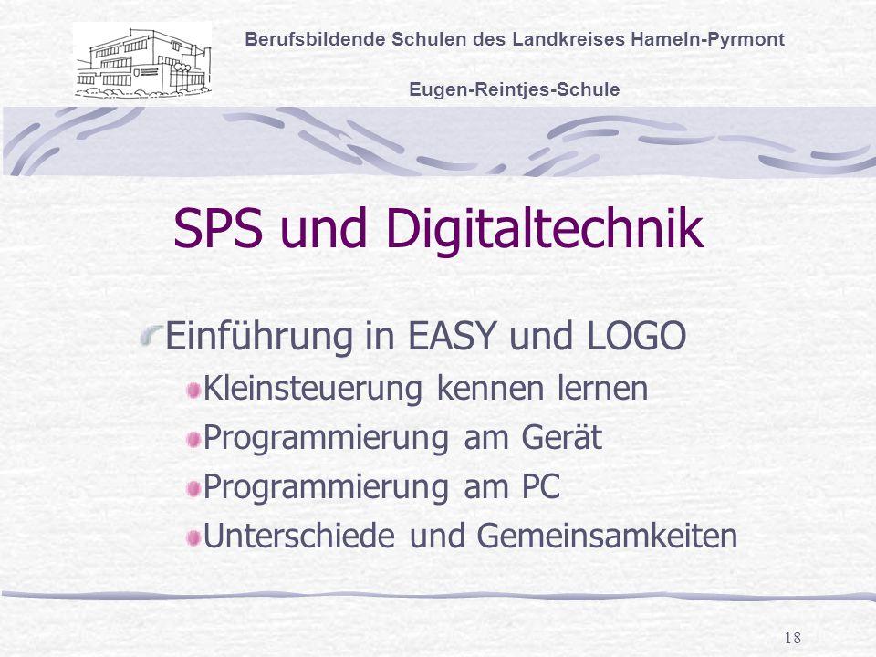 18 SPS und Digitaltechnik Berufsbildende Schulen des Landkreises Hameln-Pyrmont Eugen-Reintjes-Schule Einführung in EASY und LOGO Kleinsteuerung kennen lernen Programmierung am Gerät Programmierung am PC Unterschiede und Gemeinsamkeiten