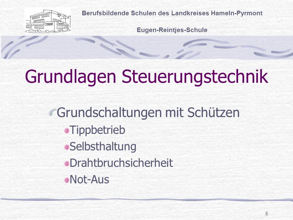 8 Grundlagen Steuerungstechnik Berufsbildende Schulen des Landkreises Hameln-Pyrmont Eugen-Reintjes-Schule Grundschaltungen mit Schützen Tippbetrieb Selbsthaltung Drahtbruchsicherheit Not-Aus
