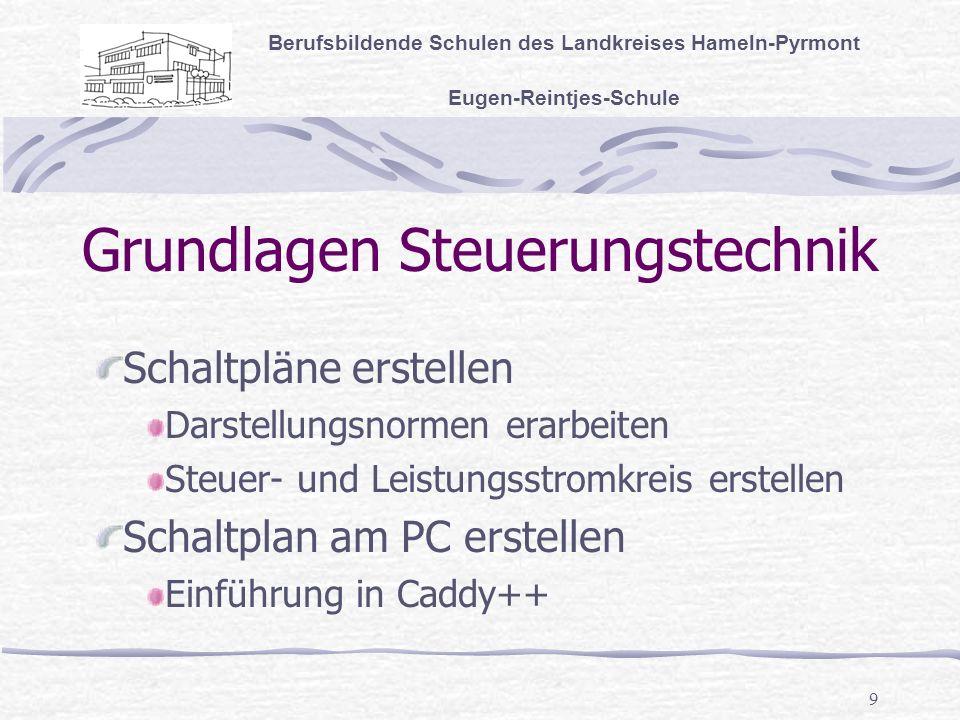9 Grundlagen Steuerungstechnik Berufsbildende Schulen des Landkreises Hameln-Pyrmont Eugen-Reintjes-Schule Schaltpläne erstellen Darstellungsnormen erarbeiten Steuer- und Leistungsstromkreis erstellen Schaltplan am PC erstellen Einführung in Caddy++