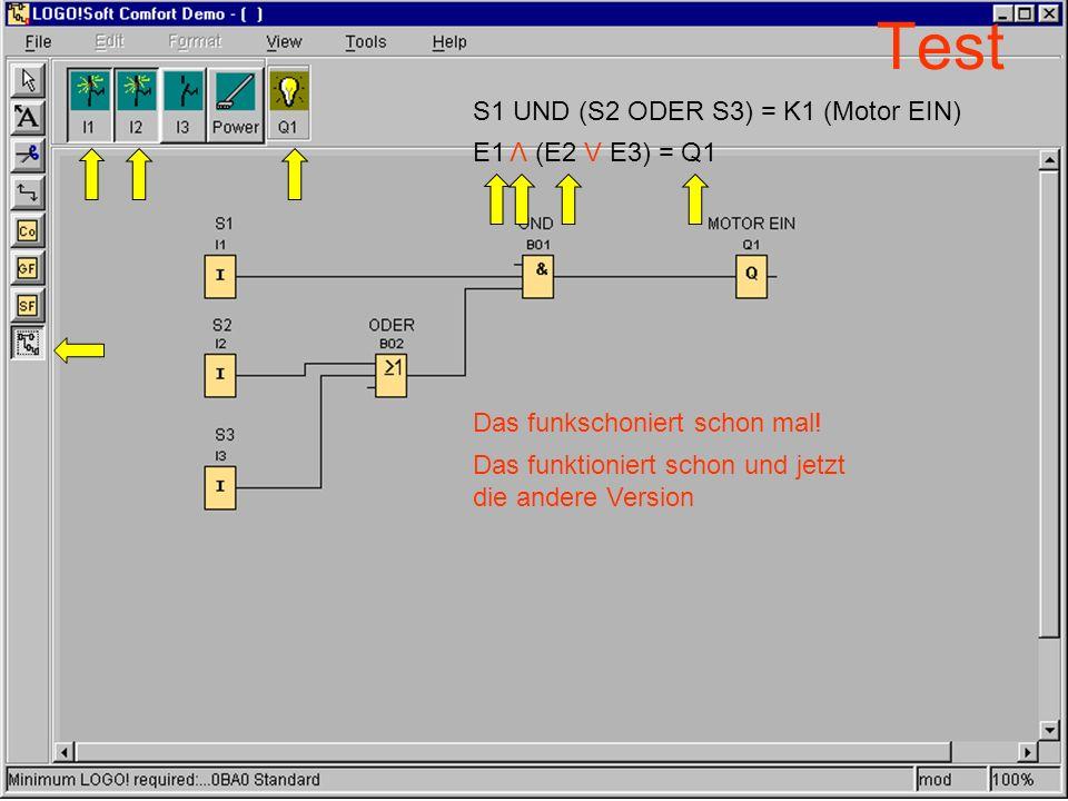 Test S1 UND (S2 ODER S3) = K1 (Motor EIN) Das funkschoniert schon mal! Das funktioniert schon und jetzt die andere Version E1 (E2 V E3) = Q1 V