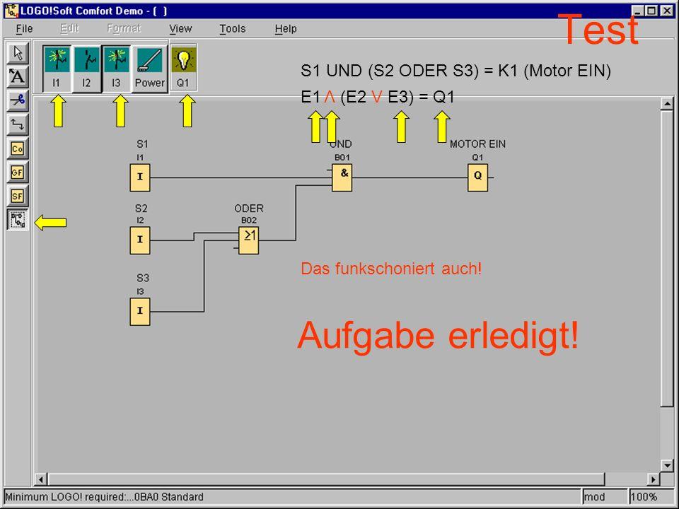 Test S1 UND (S2 ODER S3) = K1 (Motor EIN) Das funkschoniert auch! Aufgabe erledigt! E1 (E2 V E3) = Q1 V