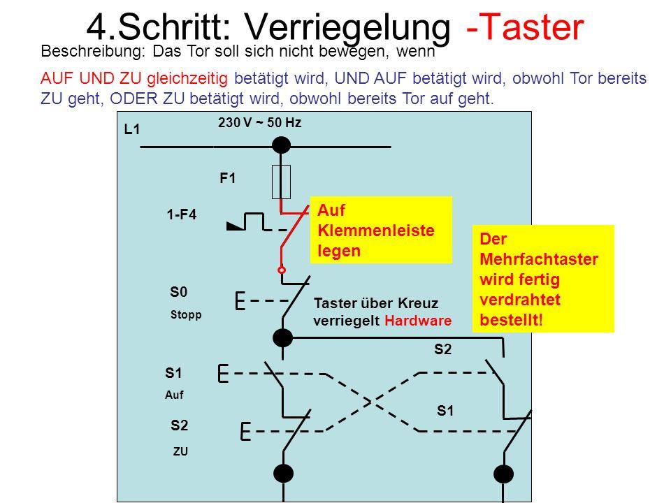 4.Schritt: Verriegelung -Taster Beschreibung: Das Tor soll sich nicht bewegen, wenn AUF UND ZU gleichzeitig betätigt wird, UND AUF betätigt wird, obwo
