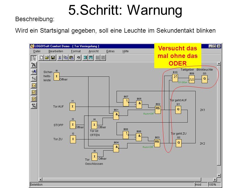 5.Schritt: Warnung Beschreibung: Wird ein Startsignal gegeben, soll eine Leuchte im Sekundentakt blinken Versucht das mal ohne das ODER