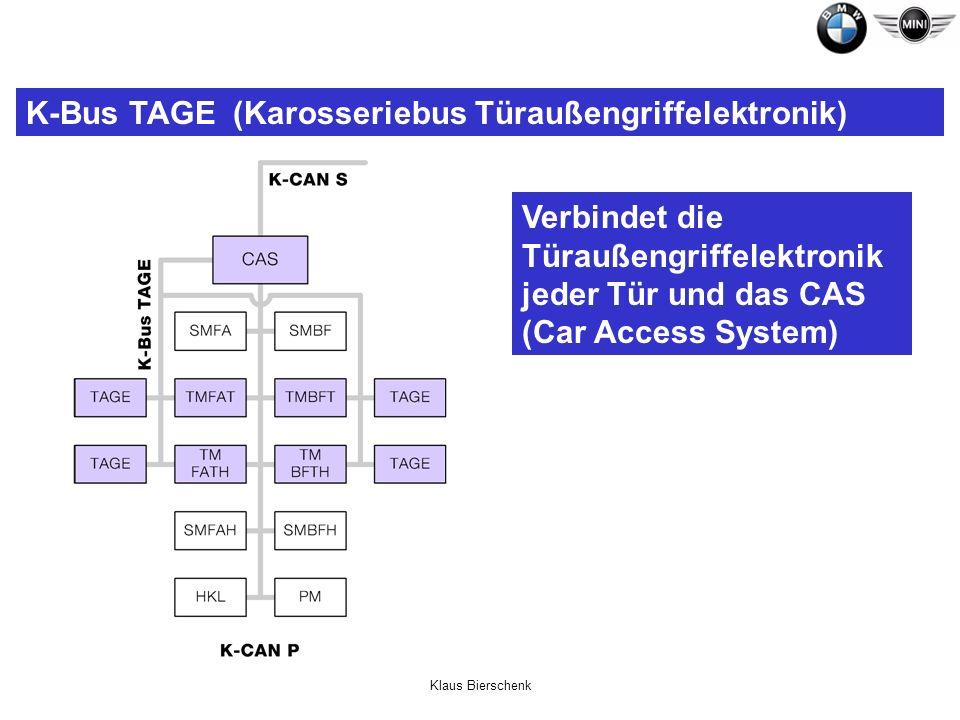 Klaus Bierschenk K-Bus TAGE (Karosseriebus Türaußengriffelektronik) Verbindet die Türaußengriffelektronik jeder Tür und das CAS (Car Access System)