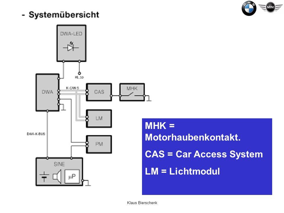 Klaus Bierschenk MHK = Motorhaubenkontakt. CAS = Car Access System LM = Lichtmodul